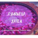 Ajurweda latem – 5 zalet
